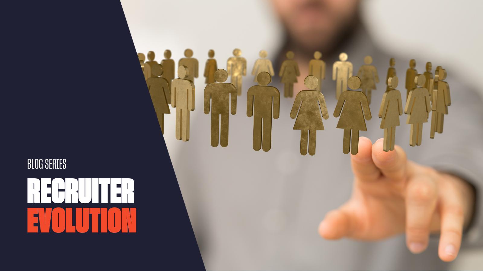 Recruiter Evolution Series:Building the ideal modern recruiter